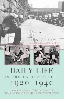 "Daily Life in the United States, 1920 1940: How Americans Lived Through the ""Roaring Twenties"" and the Great Depression"