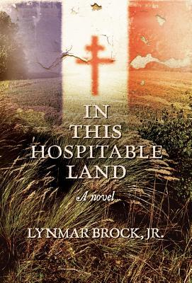 In This Hospitable Land by Lynmar Brock Jr.