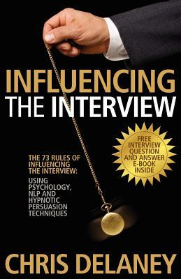 The 73 Rules of Influencing the Interview by Chris Delaney