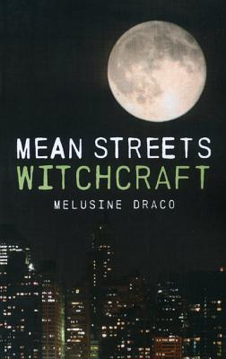 Mean Streets Witchcraft: Practical Craft for the Urban Witch