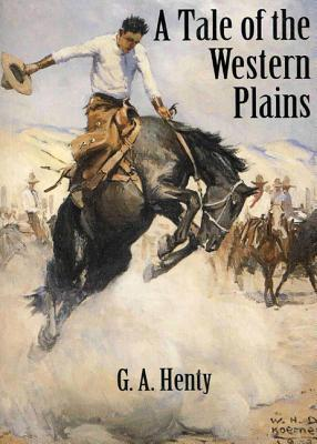 A Tale of the Western Plains by G.A. Henty