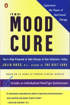 The Mood Cure: The 4-Step Program to Take Charge of Your Emotions--Today