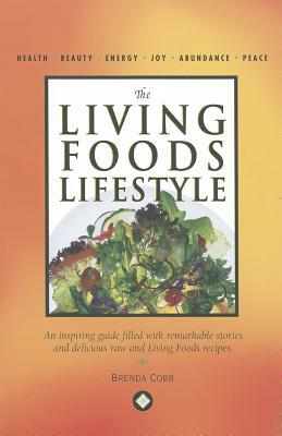 The Living Foods Lifestyle: An Inspiring Guide Filled with Remarkable Stories and Delicious Raw and Living Foods Recipes