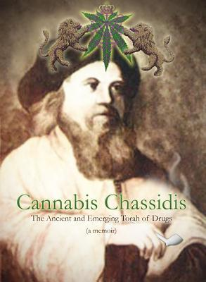 Cannabis Chassidis: The Ancient and Emerging Torah of Drugs