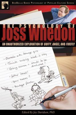 The Psychology of Joss Whedon: An Unauthorized Exploration of Buffy, Angel, and Firefly