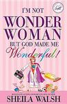 I'm Not Wonder Woman, But God Made Me Wonderful!