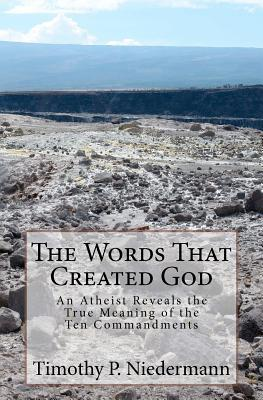 The Words That Created God by Timothy P. Niedermann