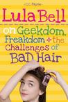 Lula Bell on Geekdom, Freakdom & the Challenges of Bad Hair by C.C. Payne