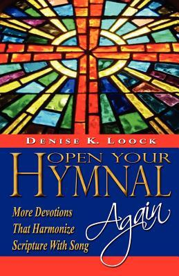 Open Your Hymnal Again by Denise K. Loock