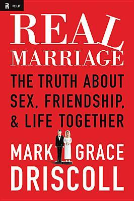 Real Marriage: The Truth about Sex, Friendship &amp; Life Together