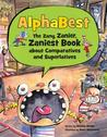 Alphabest: The Zany, Zanier, Zaniest Book about Comparatives and Superlatives