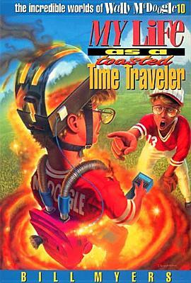 Download for free My Life as a Toasted Time Traveler (The Incredible Worlds of Wally McDoogle #10) by Bill Myers FB2