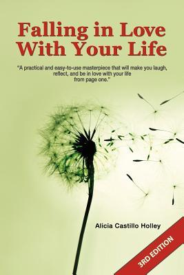 Falling in Love with Your Life by Alicia Castillo Holley