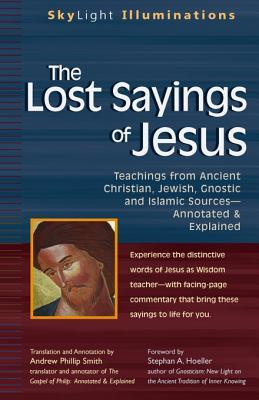 The Lost Sayings of Jesus: Teachings from Ancient Christian, Jewish, Gnostic and Islamic Sources