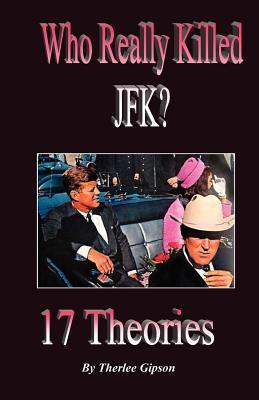 Who Really Killed JFK?: 17 Theories