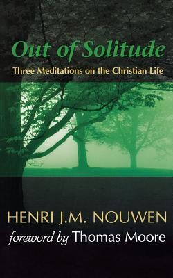 Out of Solitude by Henri J.M. Nouwen