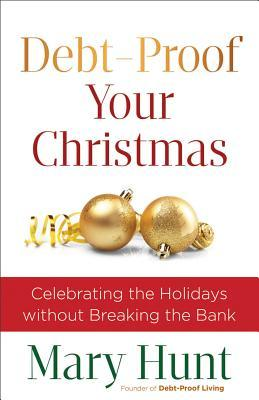 Debt-Proof Your Christmas by Mary M. Hunt