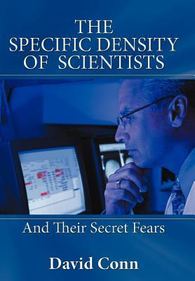 The Specific Density of Scientists: And Their Secret Fears  by  David Conn