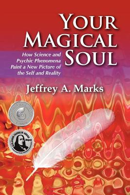 Your Magical Soul by Jeffrey A. Marks