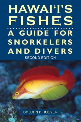 Hawaii's Fishes : A Guide for Snorkelers and Divers John P. Hoover