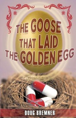 The Goose That Laid the Golden Egg by Doug Bremner