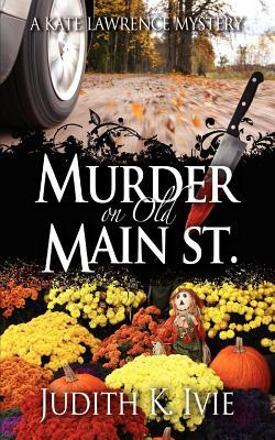 Murder on Old Main Street by Judith K. Ivie