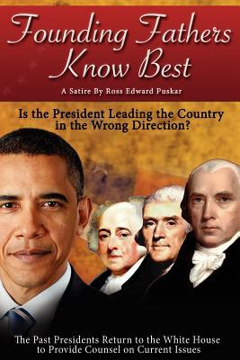 Founding Fathers Know Best by Ross Edward Puskar
