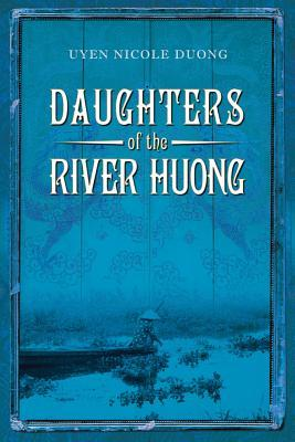 Daughters of the River Huong by Uyen Nicole Duong
