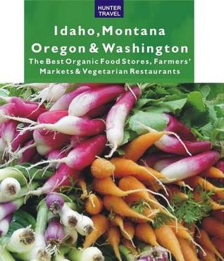 Idaho, Montana, Oregon & Washington: The Best Organic Food Stores, Farmers