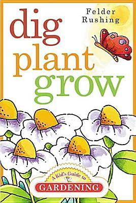Dig, Plant, Grow by Felder Rushing