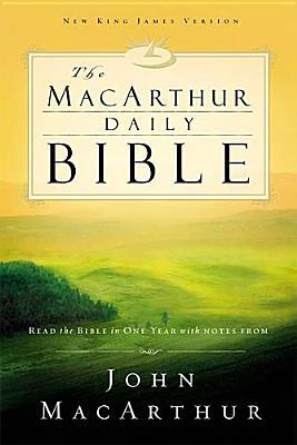 The MacArthur Daily Bible: Read through the Bible in one year, with notes from John MacArthur
