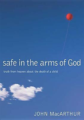 Safe in the Arms of God by John F. MacArthur Jr.