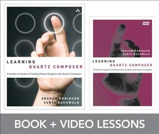 Learning Quartz Composer: A Hands-On Guide to Creating Motion Graphics with Quartz Composer