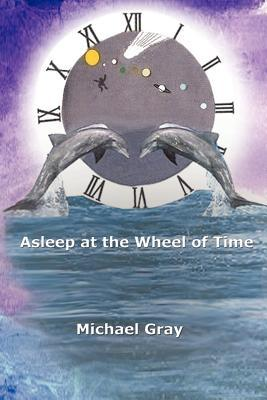 Asleep at the Wheel of Time by Michael    Gray