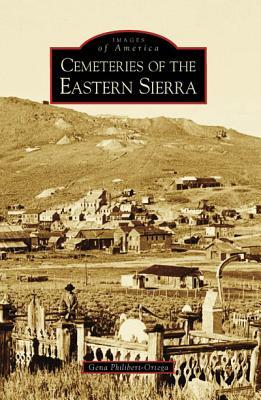 Cemeteries of the Eastern Sierra by Gena Philibert-Ortega