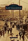 Lost Galveston (Images of America) (Images of America Series)