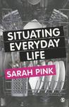 Situating Everyday Life: Practices and Places