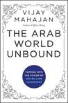 The Arab World Unbound: Tapping Into the Power of 350 Million Consumers