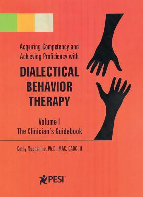Dialectical Behavior Therapy Volume 1 - The Clinician's Guidebook