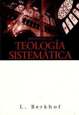 Introduccion a la Teologia Sistematica = Introduction to Systematic Theology