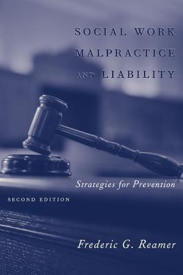Social Work Malpractice and Liability: Strategies for Prevention  by  Frederic G. Reamer
