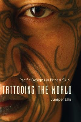 Tattooing the World by Juniper Ellis
