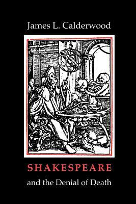 Shakespeare and the Denial of Death by James L. Calderwood