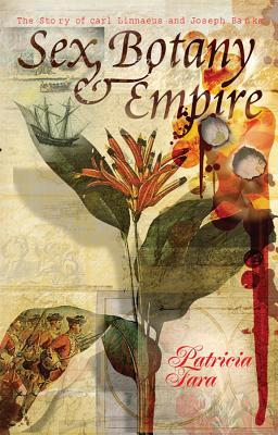 Sex, Botany, and Empire by Patricia Fara