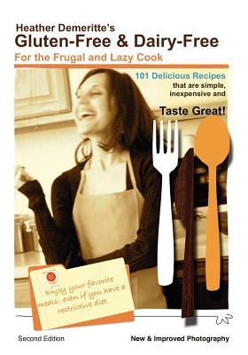 Gluten-Free Dairy-Free for the Frugal and Lazy Cook: 101 Delicious Recipes That Are Simple, Inexpensive and Gluten Free.