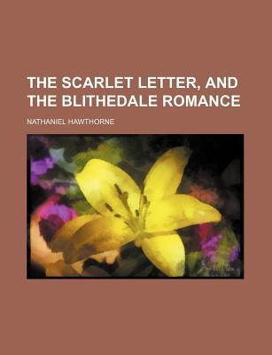 The Scarlett Letter; And, the Blithedale Romance by Nathaniel Hawthorne