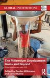 The Millennium Development Goals and Beyond: Global Development After 2015