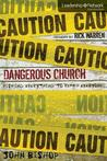 Dangerous Church: Risking Everything to Reach Everyone