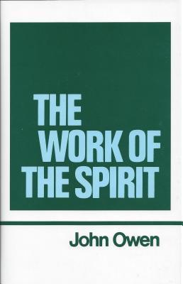 The Work of the Spirit (Works of John Owen #4)