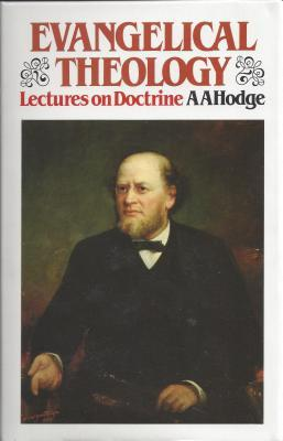 Evangelical Theology by A.A. Hodge